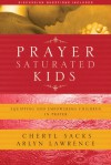 Prayer-Saturated Kids: Equipping and Empowering Children in Prayer - Cheryl Sacks, Arlyn Lawrence, Gregory C. Keck