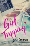 Girl Tripping: a sweet, romantic comedy - Gina LaManna