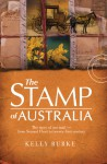 Stamp of Australia: The Story of Our Post: From Second Fleet to Twenty-First Century - Kelly Burke