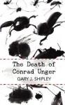 The Death of Conrad Unger - Gary J. Shipley