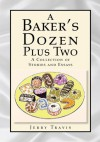 A Baker's Dozen Plus Two : A Collection of Stories and Essays - Jerry Travis