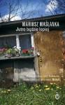 Jutro będzie lepiej - Mariusz Maślanka