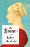 The Anchoress: A Novel - Robyn Cadwallader