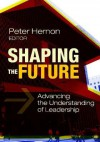 Shaping the Future: Advancing the Understanding of Leadership - Peter Hernon