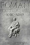 Roman Political Life, 90BC-AD69 - T.P. Wiseman, Peter Wiseman, Timothy Peter Wiseman