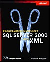 Programming Microsoft SQL Server 2000 with XML - Graeme Malcolm
