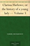 Clarissa Harlowe; or the history of a young lady - Volume 3 - Samuel Richardson