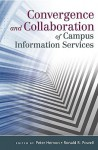 Convergence and Collaboration of Campus Information Services - Peter Hernon, Ronald R. Powell