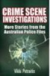 Crime Scene Investigations More Stories from the Australian Police Files - Vikki Petraitis