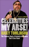 Celebrities My Arse!: The Funniest Book of Celebrity Anecdotes You'll Ever Read - Ricky Tomlinson