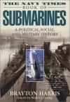 Navy Times Book of Submarines, The: A Political, Social andMilitary His - Brayton Harris, Walter J. Boyne