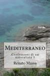 Mediterraneo: Confessioni di un naturalista 3 (Volume 3) (Italian Edition) - Renato Massa