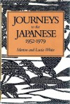 Journeys to the Japanese, 1952-1979 - Lucia White, Morton Gabriel White