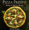Pizza Presto: 80 Fast & Fabulous Recipes - Norman Kolpas