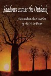 Shadows Across the Outback: Australian Short Stories - Patricia Dunn