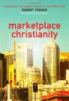 Marketplace Christianity: Discovering the Kingdom Purpose of the Marketplace - Robert E. Fraser, Mike Bickle