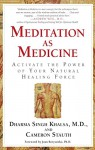 Meditation As Medicine: Activate the Power of Your Natural Healing Force - Cameron Stauth, M.D. Dharma Singh Khalsa M.D., Ph.D. Joan Borysenko Ph.D.