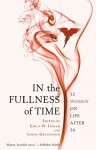 In the Fullness of Time: 32 Women on Life After 50 - Emily W. Upham, Linda Gravenson