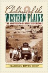 Children of the Western Plains: The Nineteenth-Century Experience (American Childhoods Series) - Marilyn Irvin Holt