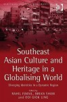 Southeast Asian Culture and Heritage in a Globalising World: Diverging Identities in a Dynamic Region - Ashgate Publishing Group, Brian J. Shaw