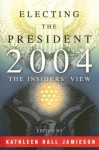 Electing the President, 2004: The Insider's View - Kathleen Hall Jamieson