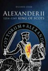 Alexander II, King of Scots 1214-1249 - Richard Oram