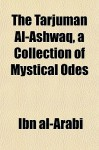 The Tarjumn Al-Ashwq, a Collection of Mystical Odes - Ibn Arabi