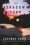 The Shadow Year - Jeffrey Ford
