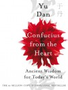 Confucius from the Heart: Ancient Wisdom for Today's World - Yu Dan
