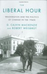 The Liberal Hour: Washington and the Politics of Change in the 1960s - G. Calvin Mackenzie, Robert Weisbrot