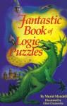 Fantastic Book of Logic Puzzles - Muriel Mandell, Elise Chanowitz