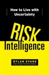 Risk Intelligence: How to Live with Uncertainty - Dylan Evans