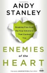 Enemies of the Heart: Breaking Free from the Four Emotions That Control You - Andy Stanley