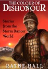 The Colour of Dishonour: Stories from the Storm Dancer World - Rayne Hall