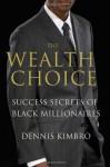 The Wealth Choice: Success Secrets of Black Millionaires - Dennis Kimbro