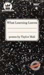 What Learning Leaves: New Edition - Taylor Mali
