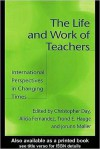 The Life and Work of Teachers: International Perspectives in Changing Times - Christopher Day, Alicia Fernandez, Trond E. Hauge, Jorunn Muller