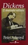 Dickens: El observador solitario - Peter Ackroyd