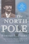 The North Pole - Robert E Peary, Theodore Roosevelt, Robert Bryce