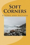 Soft Corners: Poetry and Fiction - Anthony Shields, Eileen Neary, James Dye, Jeffrey Haynes, Jessie Campbell, Jim Davis, Jim Meirose, Joan Colby, Joe Ponepinto, John Hilario, John Tzikas, Andrew McCallum Crawford, Joshua Berida, Kevin Heaton, Kimberly Cockroft, Kristina Dallmann, Kurt Jensen, Larry Anders
