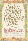 Seven Stories of Christmas Love - Leo Buscaglia, Tom Newsom