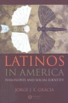 Latinos in America: Philosophy and Social Identity - Jorge J.E. Gracia