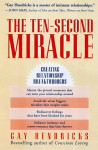 The Ten Second Miracle: Creating Relationship Breakthroughs - Gay Hendricks