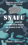 SNAFU Situation Normal All F***ed Up: Sailor, Airman and Soldier Slang of World War II - Gordon L. Rottman