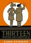 Thirteen Going on Eighteen: The John Stanley Library - John Stanley, Tony Tallarico