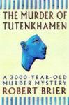 The Murder Of Tutankhamen: A 3000 Year Old Murder Mystery - Bob Brier