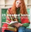 25 Beaded Knits: Fun Projects and Fashionable Designs to Wear Using Beads, Buttons, and Sequins - Debbie Abrahams