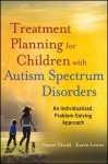 Treatment Planning for Children with Autism Spectrum Disorders: An Individualized, Problem-Solving Approach - Naomi Chedd, Karen Levine