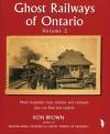 Ghost Railways of Ontario: Volume 2 - Ron Brown