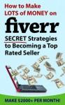 How to Make Money on Fiverr.com: Secret Fiverr Success Strategies (Make $2000+ Per Month!) - Mark Wallace
